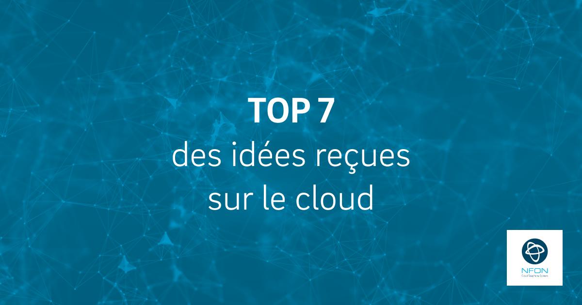 Top 7 des idées reçues sur le cloud